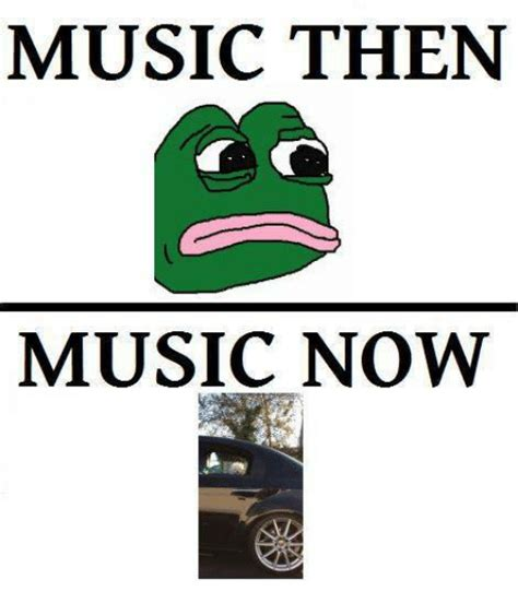 Memes Now - music then music now music meme on sizzle