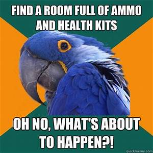 Oh What A Room : find a room full of ammo and health kits oh no what 39 s about to happen paranoid parrot ~ Markanthonyermac.com Haus und Dekorationen