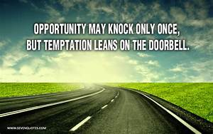 Opportunity… ... Temptation Opportunity Quotes