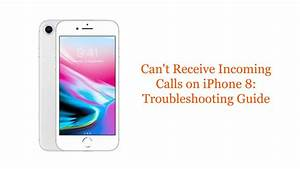Can U0026 39 T Receive Incoming Calls On Iphone 8  Troubleshooting