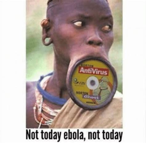 Meme Not Today - antivirus not today ebola not today meme on me me