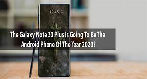 The Galaxy Note 20  Is Going To Be The Android Phone Of