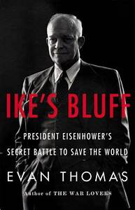 Ike's Bluff: President Eisenhower's Secret Battle to Save ...
