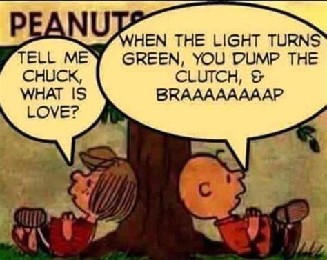 love   light turns green  dump  clutch braaaaaaaap yeah charlie brown