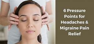 Top 6 Pressure Points For Headaches  U0026 Migraine Pain Relief