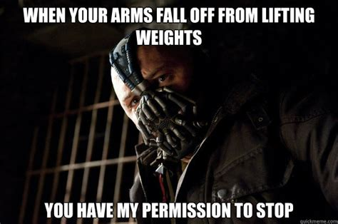 Lifting Meme - when your arms fall off from lifting weights you have my permission to stop academy bane
