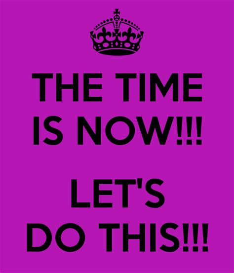 The Time Is Now!!! Let's Do This!!! Poster  Grace Keep