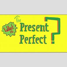Understanding The Present Perfect Youtube