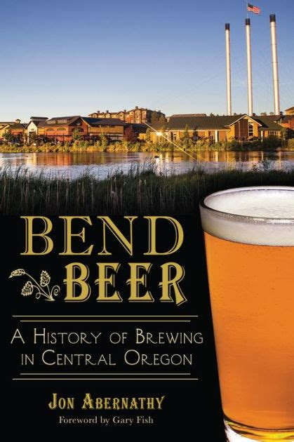 Barnes And Noble Bend Oregon by Bend A History Of Brewing In Central Oregon By Jon