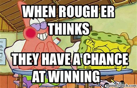 Er Memes - when rough er thinks