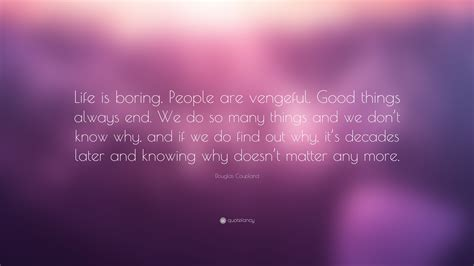"""Douglas Coupland Quote """"life Is Boring People Are"""