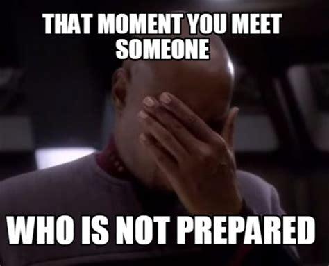 Be Prepared Meme - meme creator that moment you meet someone who is not prepared meme generator at memecreator org