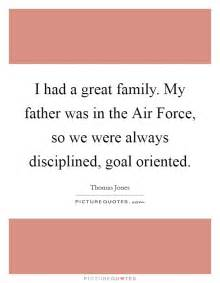 I had a great family. My father was in the Air Force, so ...