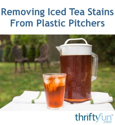 removing iced tea stains  plastic pitchers thriftyfun