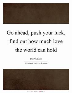 Go ahead, push ... Find Luck Quotes