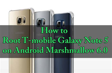 root mobile android root how to root t mobile galaxy note 5 marshmallow 6 0