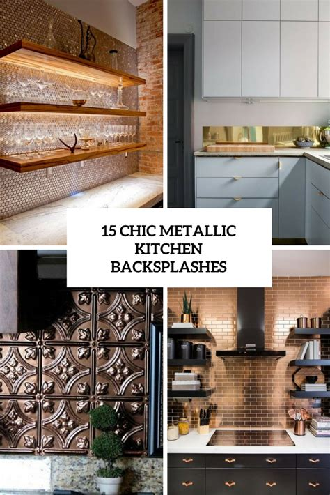 Decorating Ideas For Kitchen Backsplashes by 15 Chic Metallic Kitchen Backsplash Ideas Shelterness