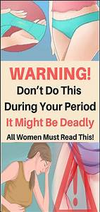 Warning  Don U2019t Do This When You Have Period  It Might Be Deadly  U2013 All Women Must Read
