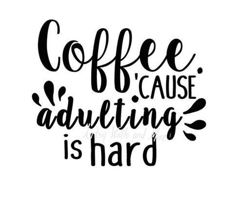Some of you might laugh when i say about coffee lovers, but some guys just like me can't even think. Coffee. because adulting is hard quote CUT file SVG png jpg | Etsy