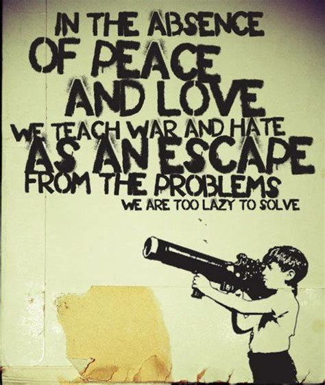 peace war quotes poster protest absence graffiti rage against machine hate banksy signs solve street escape lazy too problems word