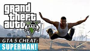 Grand Theft Auto 5: Superman Flying Cheat Code Tutorial ...