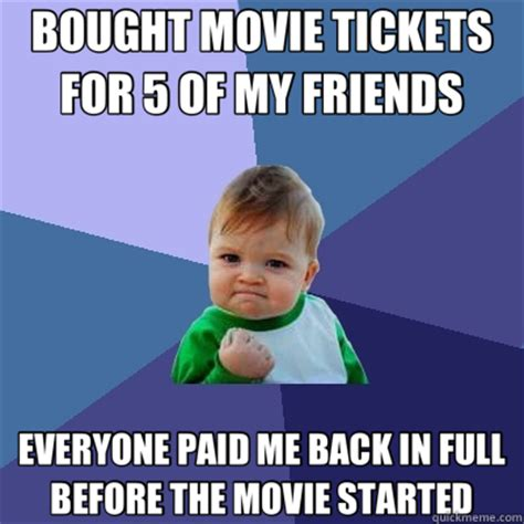 Paid In Full Meme - bought movie tickets for 5 of my friends everyone paid me back in full before the movie started