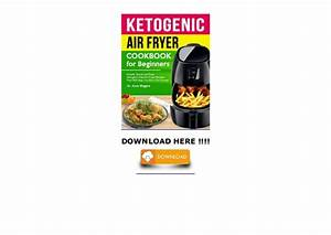 Ketogenic Air Fryer Cookbook For Beginners  Simple  Quick