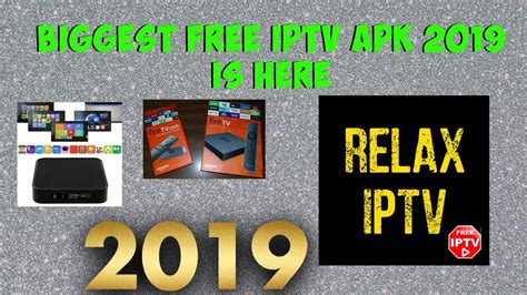 The Biggest Free Iptv Apk 2019 Is Here Sit And Relax