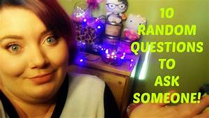 10 RANDOM QUESTION TO ASK SOMEONE! - YouTube