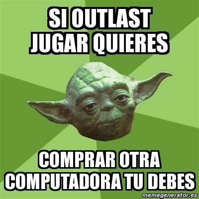 Outlast Memes - meme yoda si outlast jugar quieres comprar otra computadora tu debes 5983064
