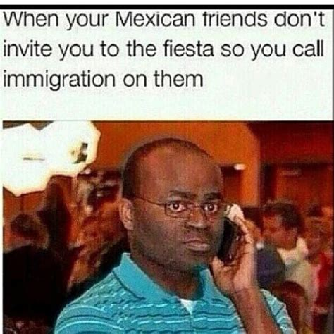 mexican friends dont invite    fiesta