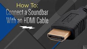 How To  Hook Up Your Soundbar With An Hdmi Cable