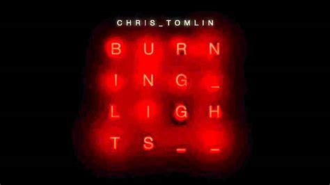 Chris Tomlin Burning Lights by Burning Lights Chris Tomlin
