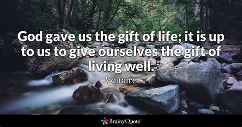 god gave   gift  life       give