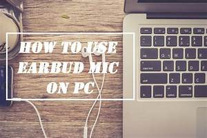 How To Use Earbud Mic On Pc   2019 Guide