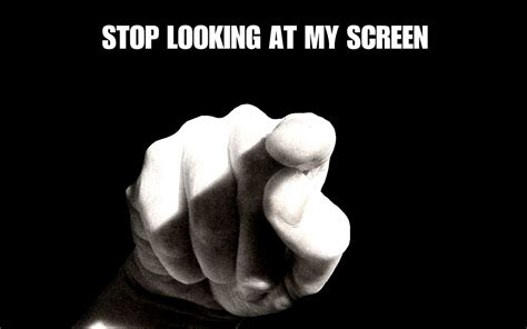 Stop Looking At My Screen Funny Wallpapers