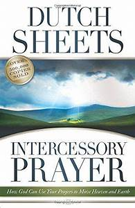 Intercessory Prayer  How God Can Use Your Prayers To Move