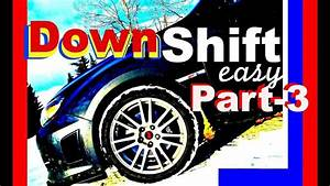 How To Downshift Manual Car Driving Rev Matching Double