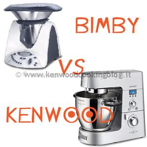 Meglio Bimby o Kenwood Cooking Chef differenze quale