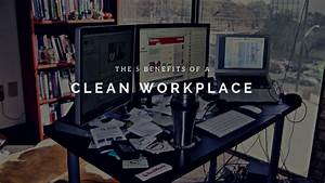 The 5 Benefits of a Clean Workplace to Increase ...