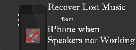 iphone audio not working how to recover lost from iphone when speakers not