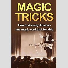 Magic Tricks How To Do Easy Illusions And Magic Card Tricks For Kids By Ryan Smith, Paperback