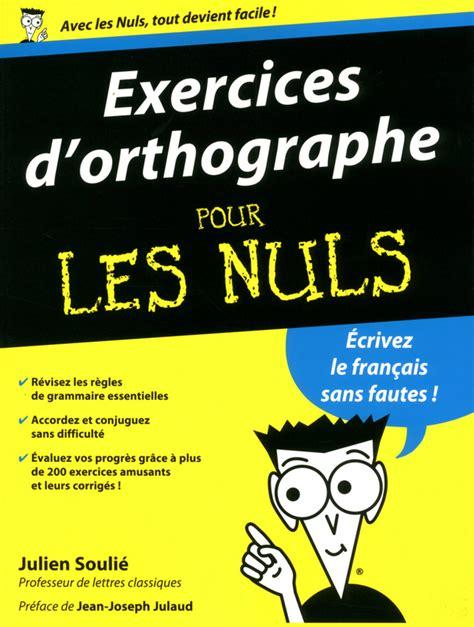 Jardiner Pour Les Nuls by Exercices D Orthographe Pour Les Nuls Pour Les Nuls