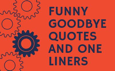 funny goodbye quotes   liners  farewell fun
