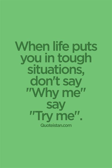 life puts   tough situations dont