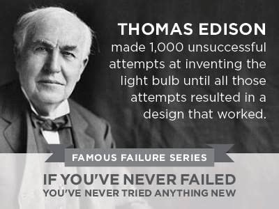 Thomas Edison - Each failed attempt brought him one step ...