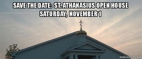 Open House Meme - save the date st athanasius open house saturday november 1 make a meme