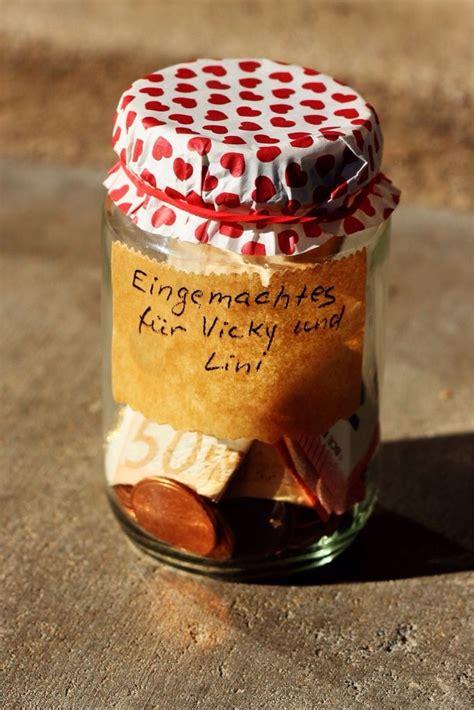 Einmachgläser Zu Verschenken by Witzige Idee F 252 R Geldgeschenke Geld Im Einmachglas