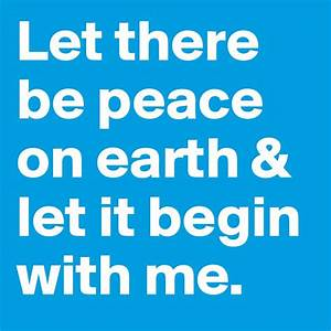 Let there be peace on earth & let it begin with me. - Post ...