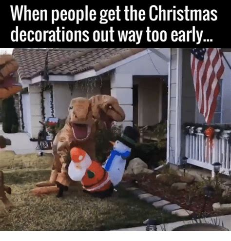 Early Christmas Meme - when people get the christmas decorations out way too early meme on sizzle
